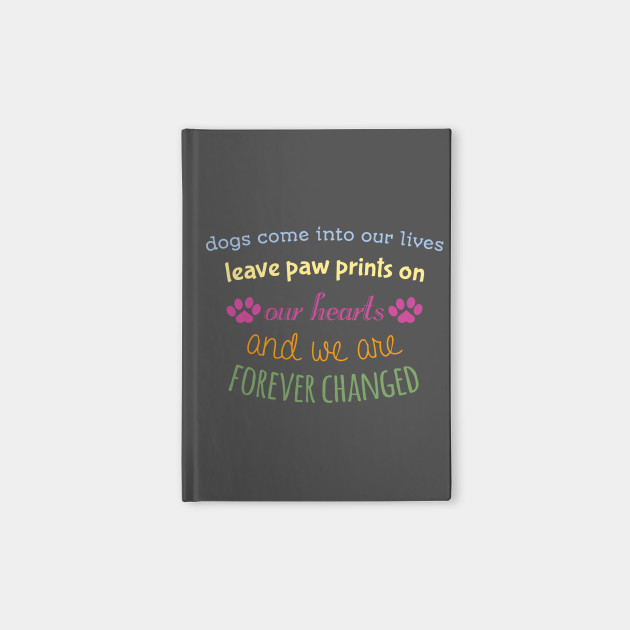 Dogs Come Into Our Lives Leave Paw Prints Top Trend Notebook