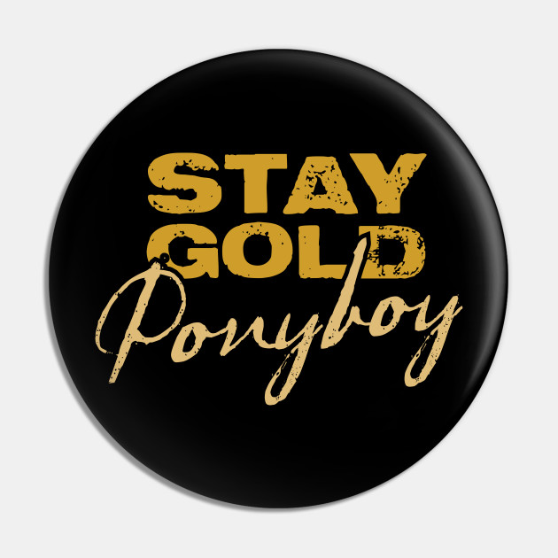 Stay Gold Ponyboy The Outsiders Pin Teepublic The title stay gold, ponyboy is a reference to the 1967 novel the outsiders by s. stay gold ponyboy