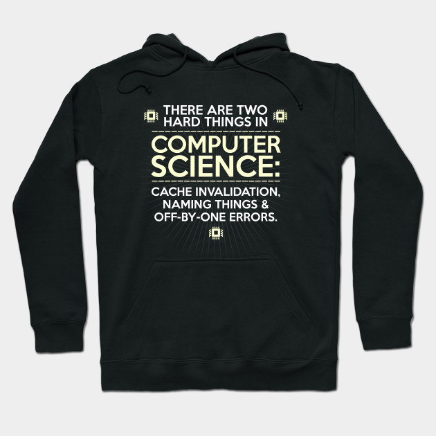 a78d97a5 There Are Two Hard Things in Computer Science - Science - Hoodie ...