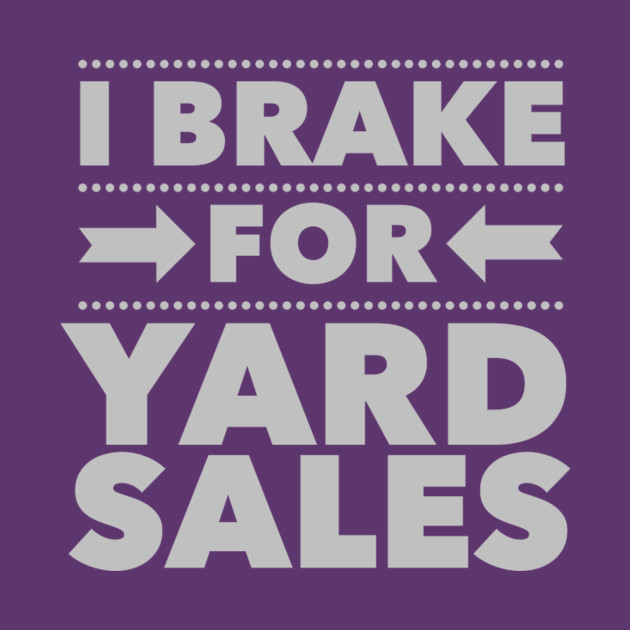 I Brake For Yard Sales
