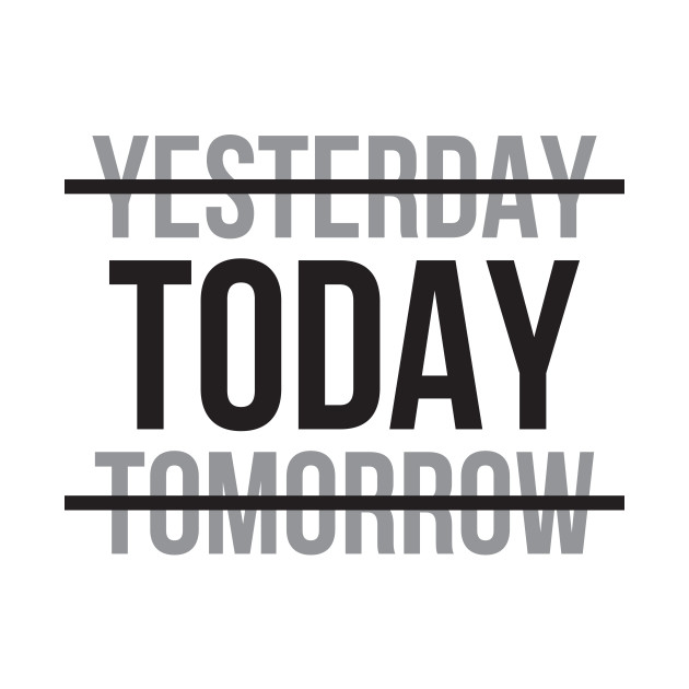 Yesterday Today Tomorrow Motivational Quote Motivational Words Cool Motivational Words