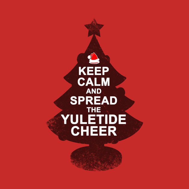 Keep Calm And Spread The Yuletide Cheer T-Shirt