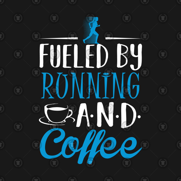 Fueled by Running and Coffee