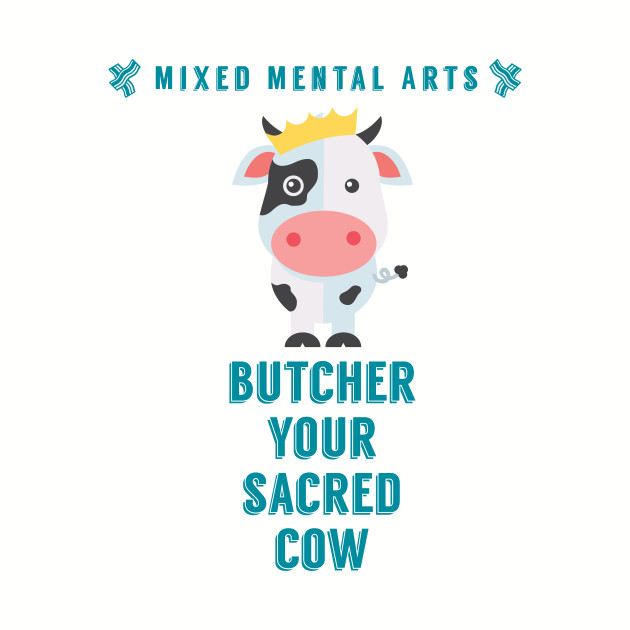 Butcher your sacred cow
