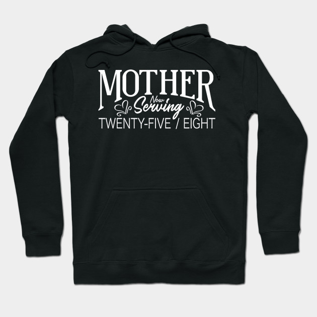 Mother Now Serving Twenty Five Eight Hoodie