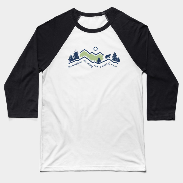 The Mountains Are Calling And I Must Go Baseball T-Shirt