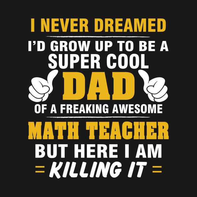 MATH TEACHER Dad Shirt - Proud Dad Of Awesome MATH TEACHER
