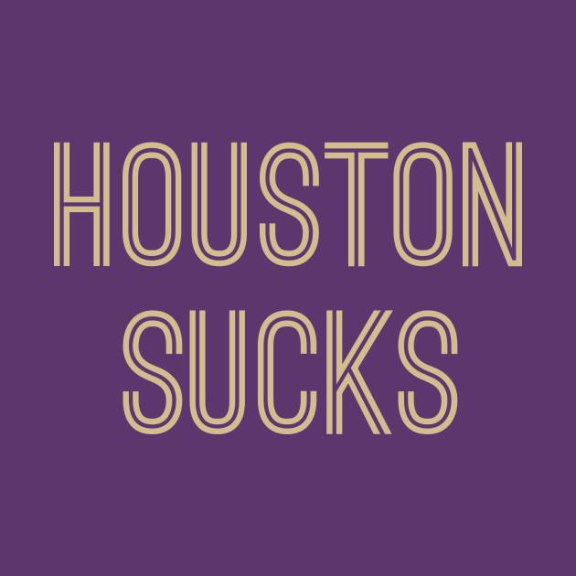 Houston Sucks (Gold Text)