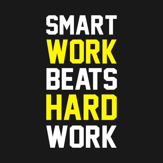 Smart Work Beats Hardwork Yellow Quotes T Shirt Teepublic