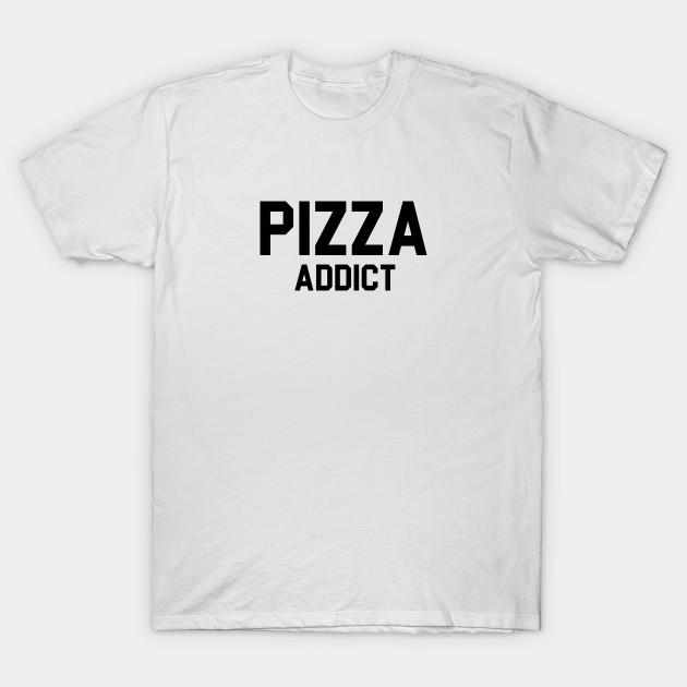 a318e09b Pizza Addict - Pizza - T-Shirt | TeePublic