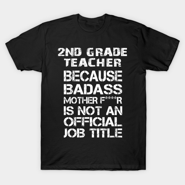 2nd Grade Teacher Because Badass Mother F****r Is Not An Official Job Title – T & Accessories T-Shirt-TJ