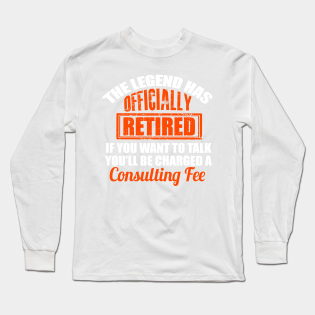 697c37e5 The Legend Has Officially Retired Funny Retirement T-Shirt Long Sleeve T- Shirt