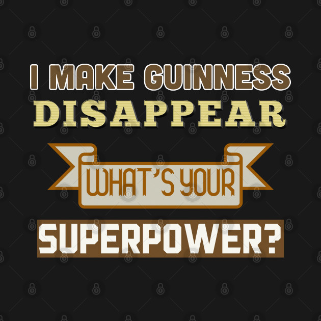 I Make Guinness Disappear - What's Your Superpower?