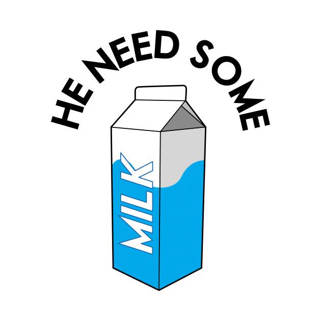 He Need Some Milk - Woah Jonny - T-Shirt | TeePublic
