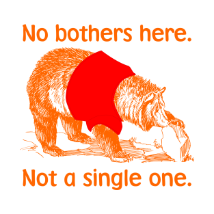 No Bothers Here t-shirts