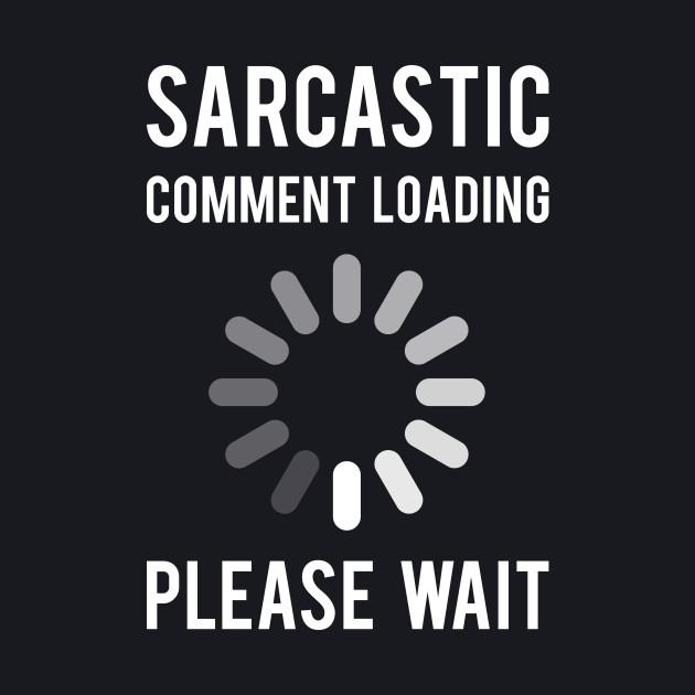 Sarcastic Comment Loading