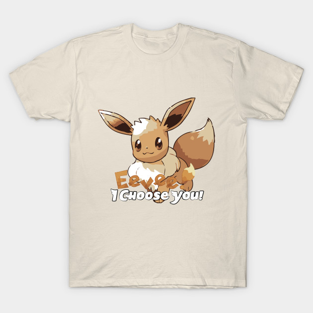 eb15d9fc844 Eevee, I choose you! Let's Go Eevee - Pokemon Go - T-Shirt | TeePublic