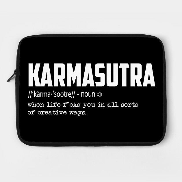 KarmaSutra Tee, Cool Words Meaning And Definition, Novelty T-Shirt - Jokes  - Laptop Case | TeePublic