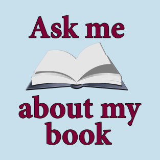 Ask Me About My Book t-shirts