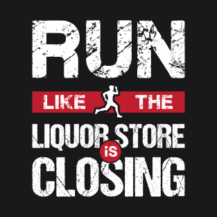 3af03dcf8b Run Like The Liquor Store Is Closing Sports Drinking T-Shirt
