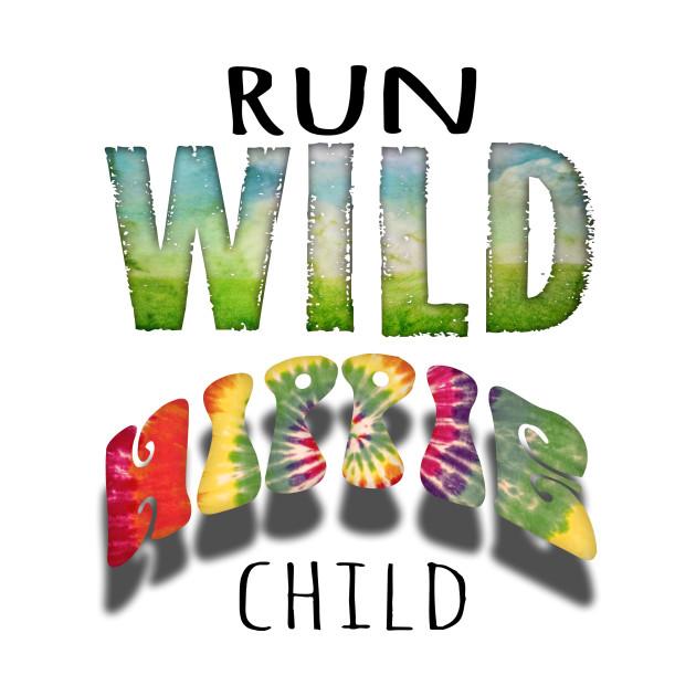 Run wild hippie child