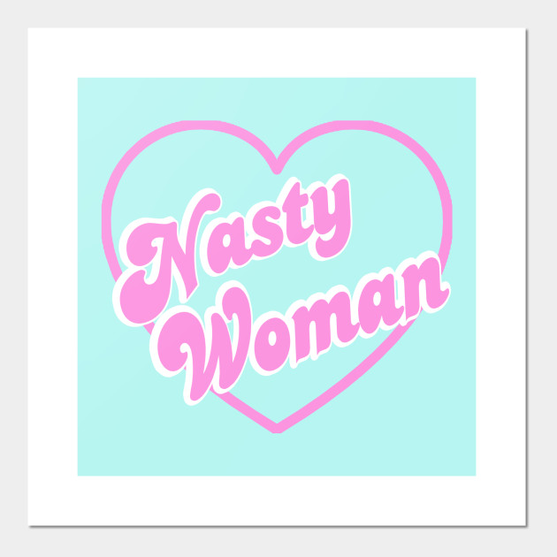 nasty woman pink heart feminism posters and art prints teepublic