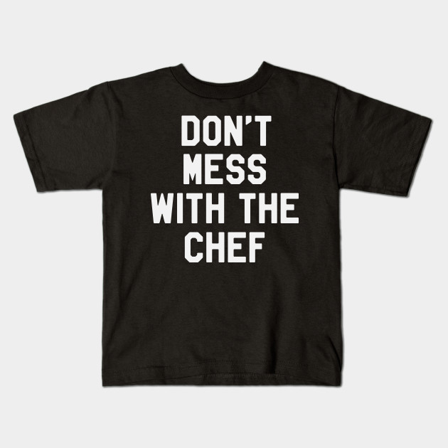 Don't Mess With The Chef Funny Saying Sarcastic Chef