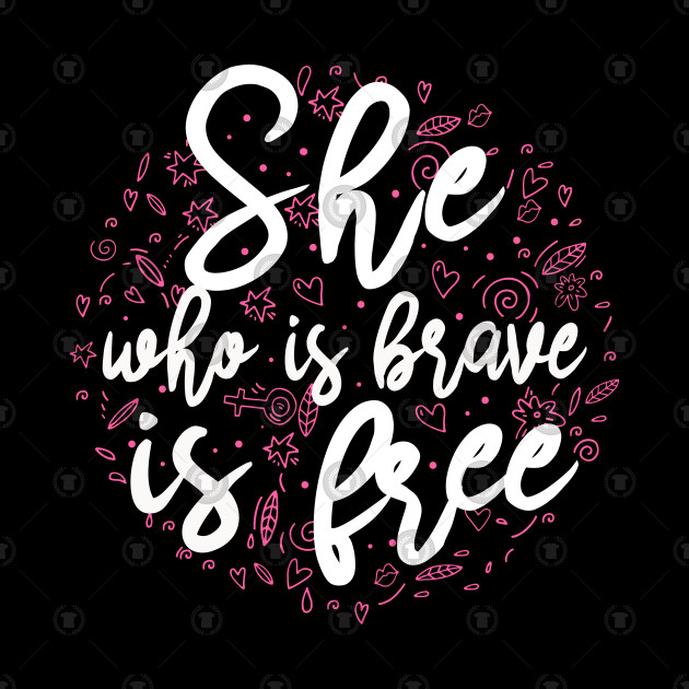 She who is brave is free
