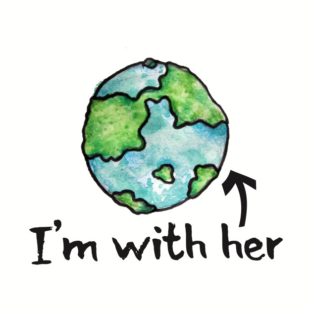I'm with her earth day