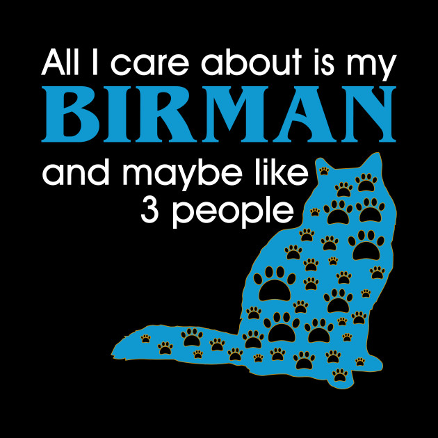 All I care about my Birman