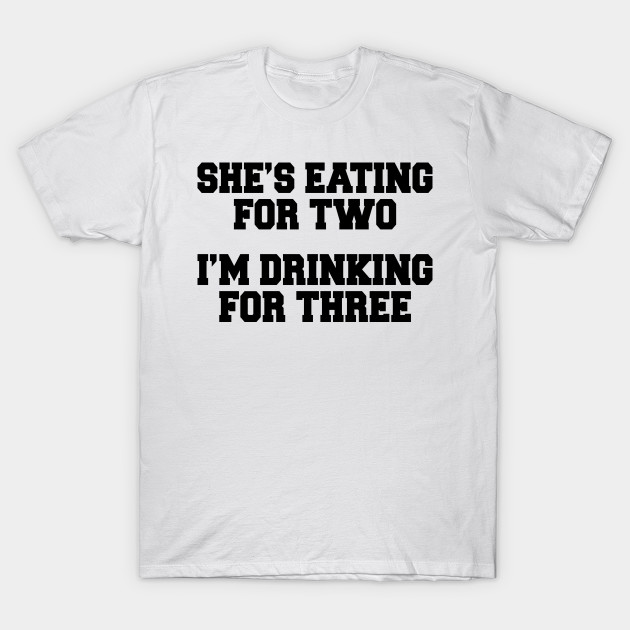 Eating For Two Drinking For Three Funny Mens T Shirt