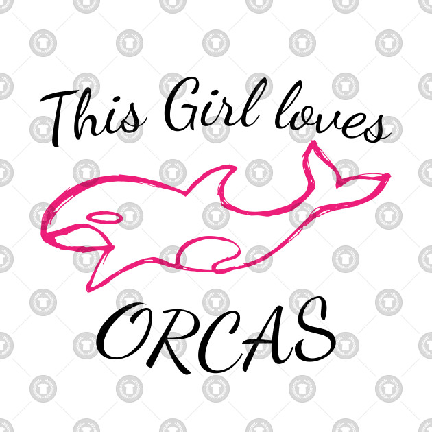 This Girl Loves Orcas, handwritten design for Girls who love killer whales, Sea Pandas, Orcas