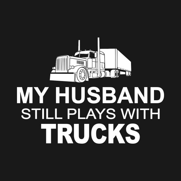 My Husband Still Plays with Trucks T-Shirt