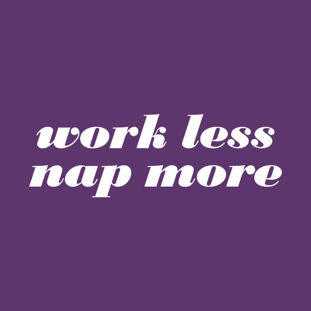 Work Less Nap More