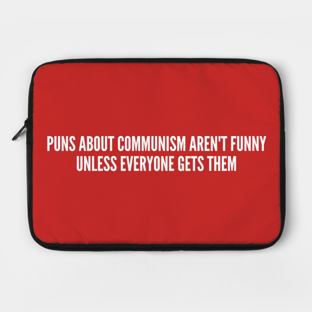 Clever Puns About Communism - Funny Joke Statement Humor Slogan Quotes  Saying by sorelatableshirts