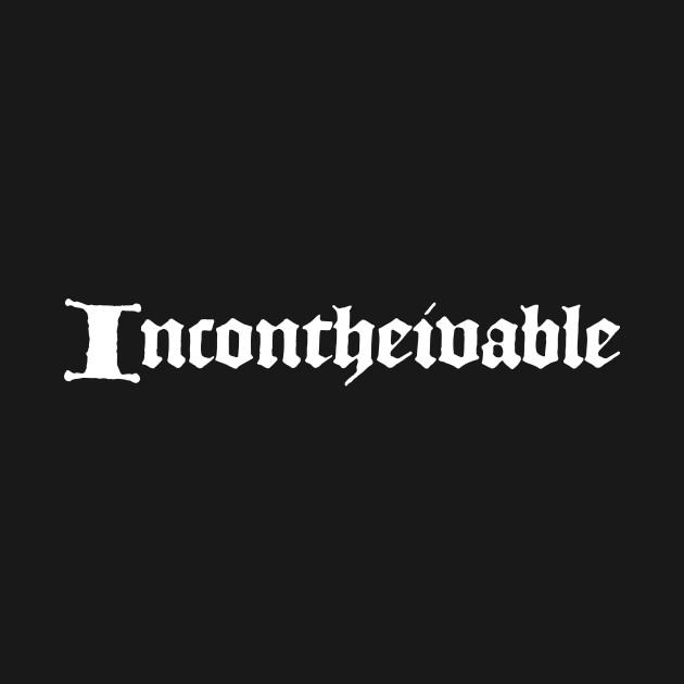 Incontheivable