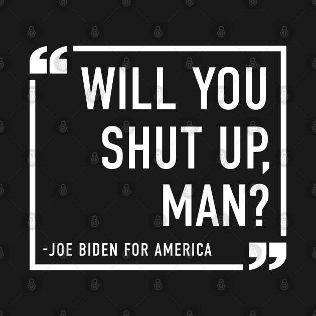 Will You Shut Up, Man?