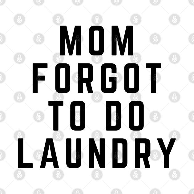 Mom Forgot To Do Laundry