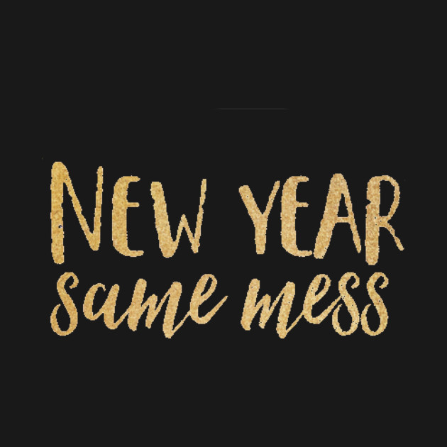 New Year Same Mess