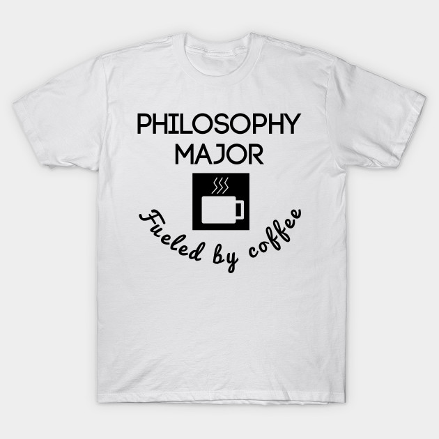 46546255 Philosophy Major Fueled By Coffee - Philosophy Major - T-Shirt ...