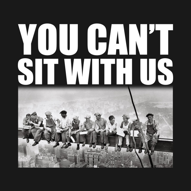 You Can't Sit With Us Funny Ironworkers Union T-Shirt