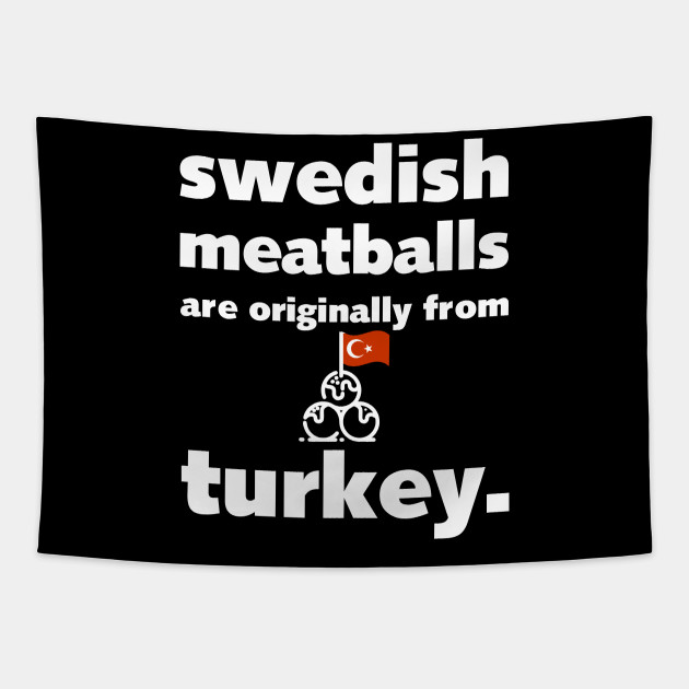 Swedish Meatballs Are Originally From Turkey Food Fun Facts Food Tapisserie Teepublic De