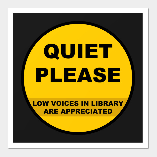 Quiet Please - Library Sign - Signs - Wall Art | TeePublic