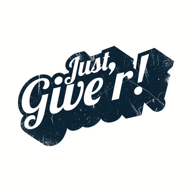 Just Give'r! (Canadian slang)