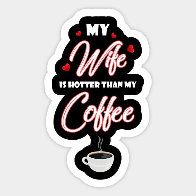My Wife Is Hotter Than My Coffee From Husband Coffee Lovers