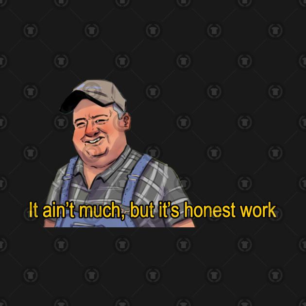 It ain't much but it's honest work (Dank memes) - It Aint ...