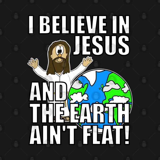 I Believe In Jesus And The Earth Ain't Flat Funny Christian Humor