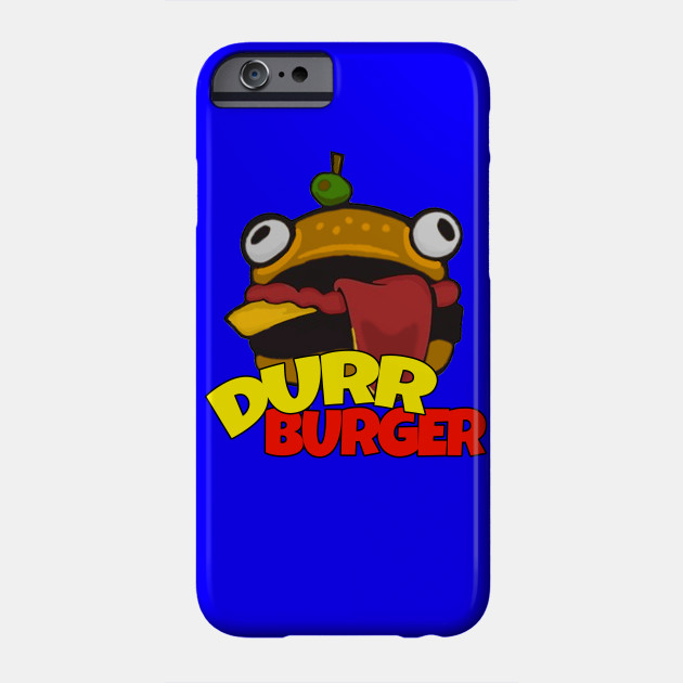 Durr Burger Fortnite Durrr Burger Fortnite Phone Case Teepublic