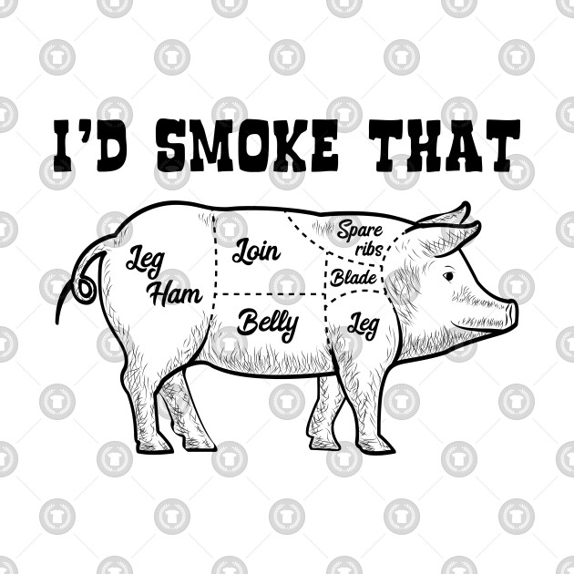 d8994ea99 I'd Smoke That Pig Funny BBQ Barbecue Grill Grilling - Id Smoke That ...