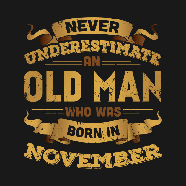 Never Underestimate An Old Man Who Was Born In November T-Shirt & Hoodies
